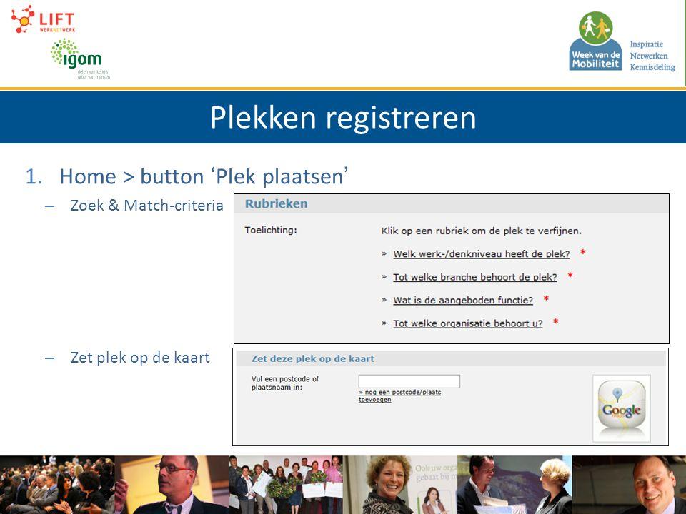Plekken registreren 1.Home > button 'Plek plaatsen' – Zoek & Match-criteria – Zet plek op de kaart