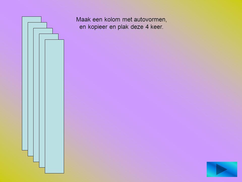 Maak een kolom met autovormen, en kopieer en plak deze 4 keer.