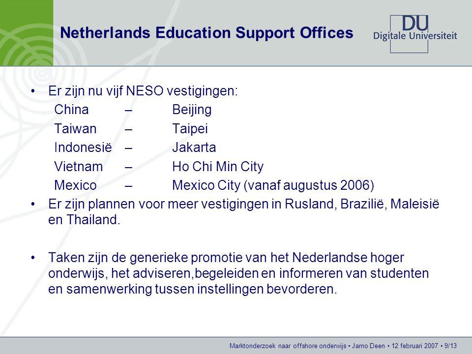 Marktonderzoek naar offshore onderwijs Jarno Deen 12 februari 2007 10/13 Resultaten van de quickscan In Indonesië zijn enkele double en joint degree programma's aanwezig en enkele in de opstartfase.