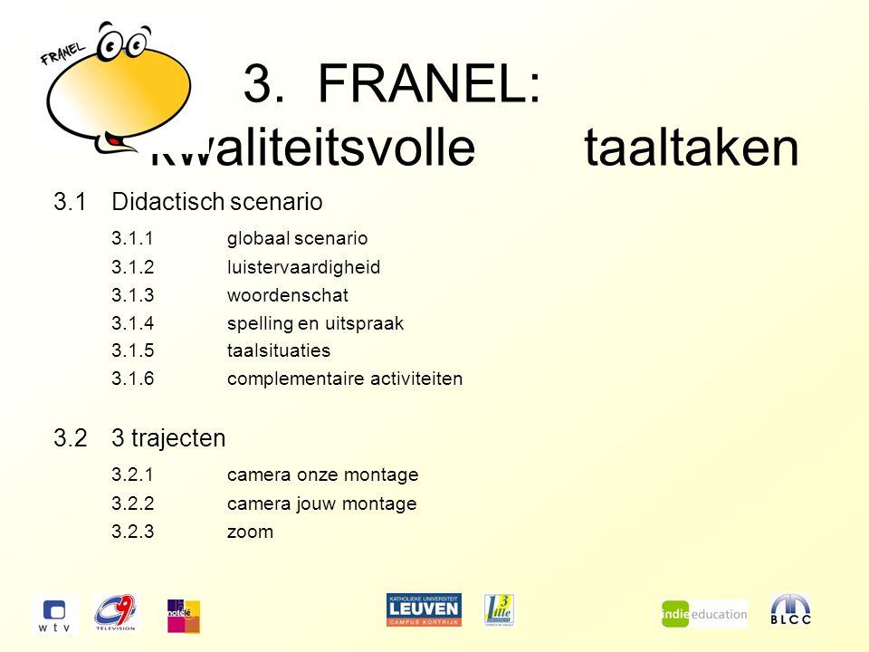3. FRANEL: kwaliteitsvolle taaltaken 3.1Didactisch scenario 3.1.1globaal scenario 3.1.2luistervaardigheid 3.1.3woordenschat 3.1.4spelling en uitspraak