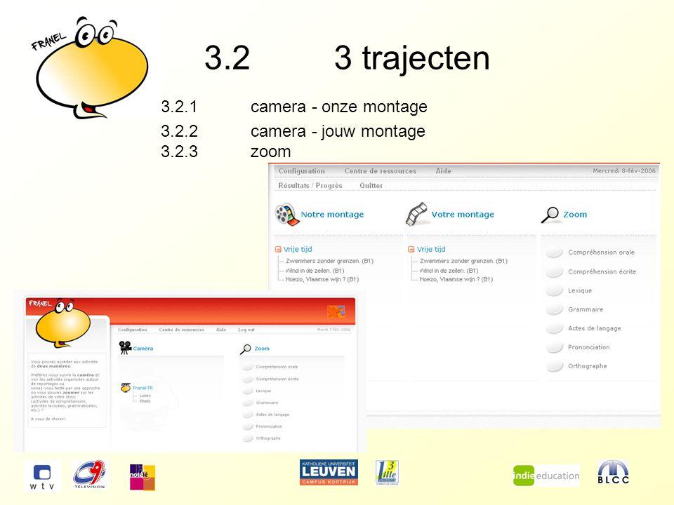 3.23 trajecten 3.2.1camera - onze montage 3.2.2camera - jouw montage 3.2.3zoom