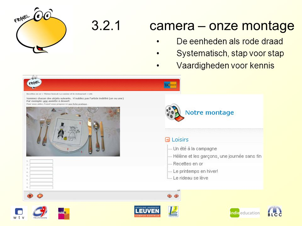 3.2.1camera – onze montage De eenheden als rode draad Systematisch, stap voor stap Vaardigheden voor kennis