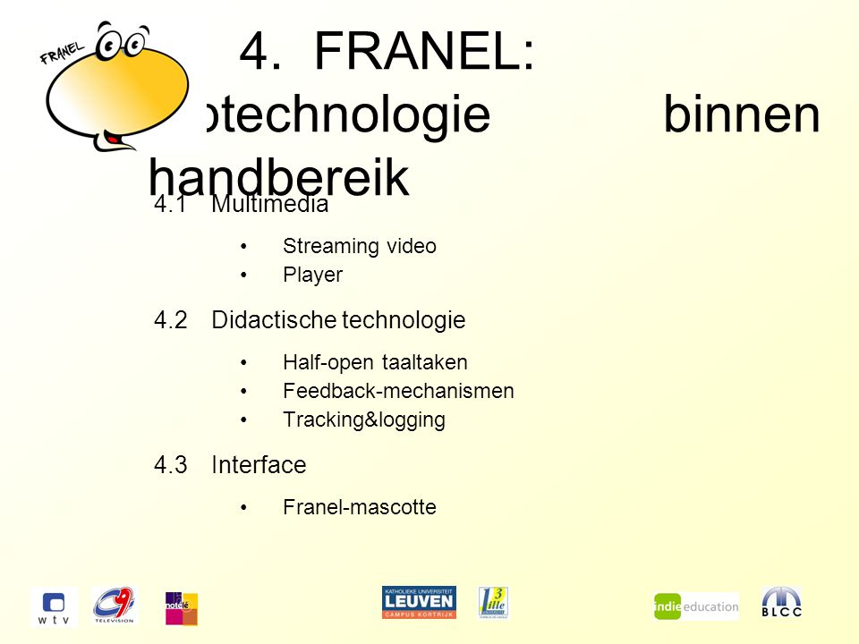 4. FRANEL: toptechnologie binnen handbereik 4.1Multimedia Streaming video Player 4.2Didactische technologie Half-open taaltaken Feedback-mechanismen T