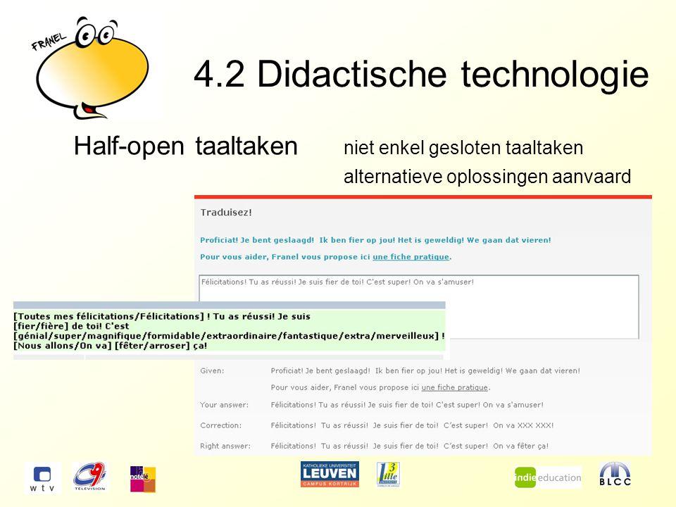 4.2Didactische technologie Half-open taaltaken niet enkel gesloten taaltaken alternatieve oplossingen aanvaard