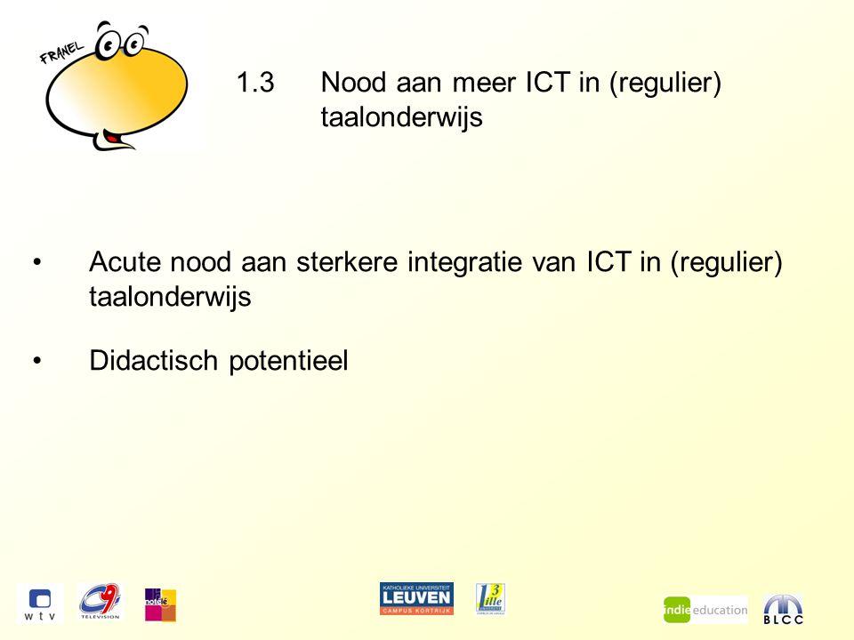 1.3Nood aan meer ICT in (regulier) taalonderwijs Acute nood aan sterkere integratie van ICT in (regulier) taalonderwijs Didactisch potentieel