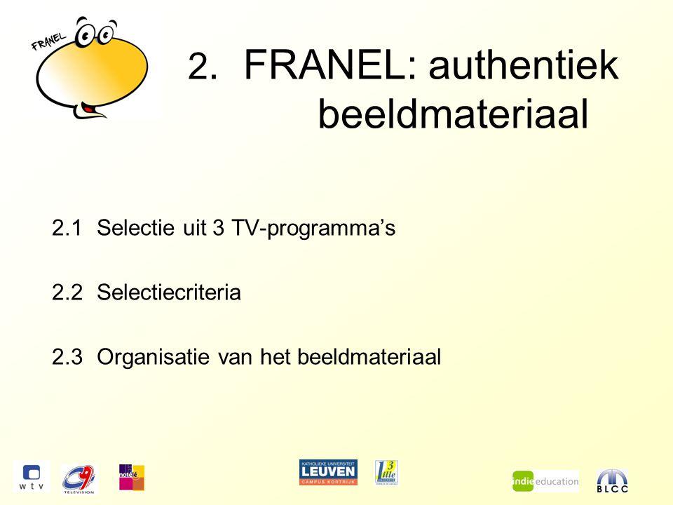 2. FRANEL: authentiek beeldmateriaal 2.1Selectie uit 3 TV-programma's 2.2Selectiecriteria 2.3Organisatie van het beeldmateriaal
