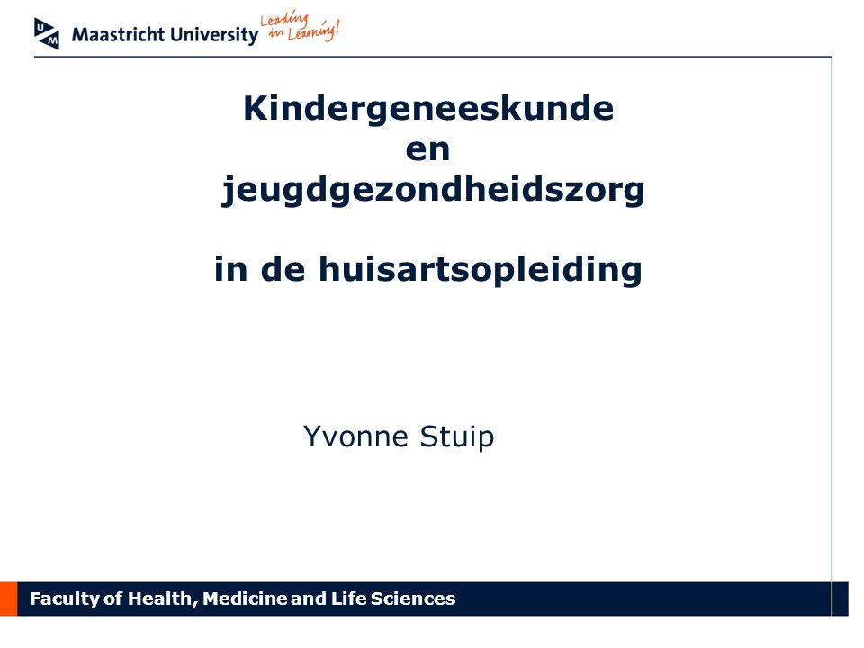 Faculty of Health, Medicine and Life Sciences Kindergeneeskunde en jeugdgezondheidszorg in de huisartsopleiding Yvonne Stuip