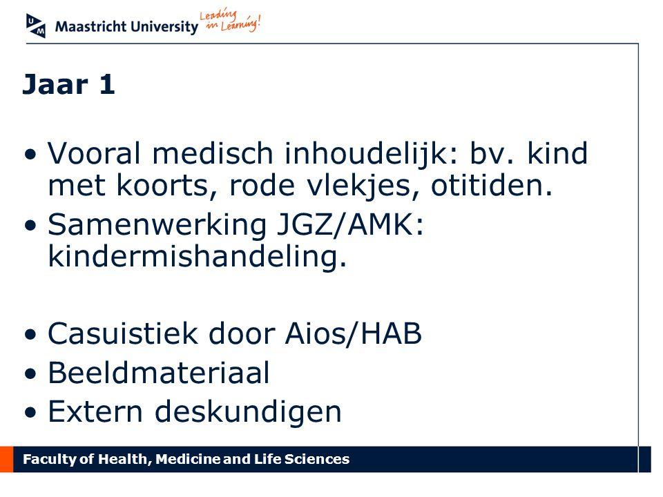 Faculty of Health, Medicine and Life Sciences Jaar 1 Vooral medisch inhoudelijk: bv. kind met koorts, rode vlekjes, otitiden. Samenwerking JGZ/AMK: ki