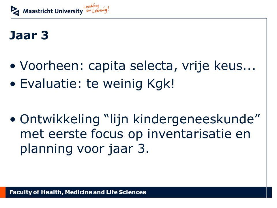 """Faculty of Health, Medicine and Life Sciences Jaar 3 Voorheen: capita selecta, vrije keus... Evaluatie: te weinig Kgk! Ontwikkeling """"lijn kindergenees"""