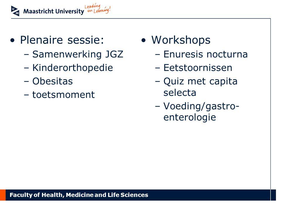Faculty of Health, Medicine and Life Sciences Plenaire sessie: –Samenwerking JGZ –Kinderorthopedie –Obesitas –toetsmoment Workshops –Enuresis nocturna