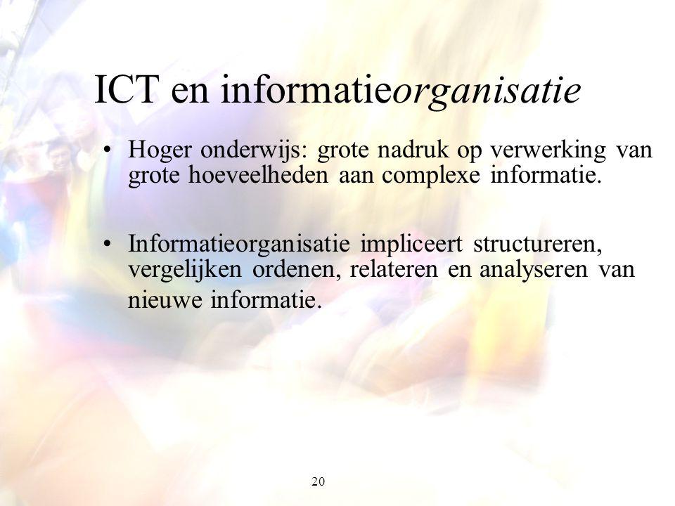20 ICT en informatieorganisatie Hoger onderwijs: grote nadruk op verwerking van grote hoeveelheden aan complexe informatie. Informatieorganisatie impl