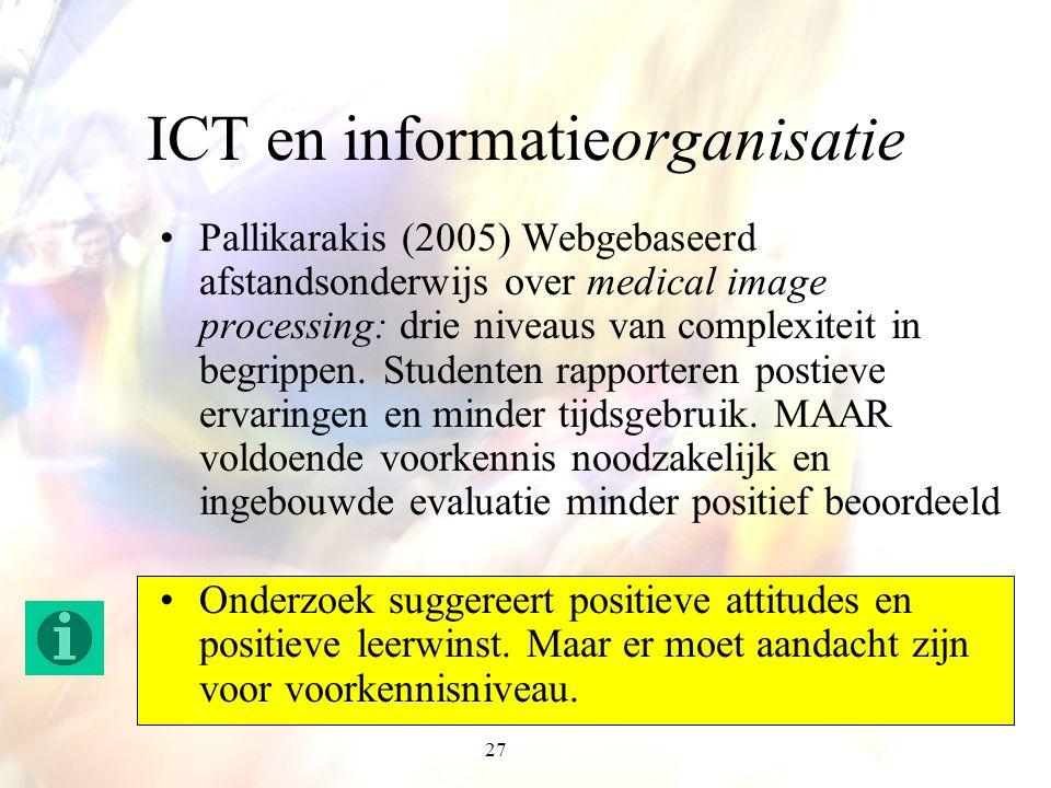 27 ICT en informatieorganisatie Pallikarakis (2005) Webgebaseerd afstandsonderwijs over medical image processing: drie niveaus van complexiteit in beg