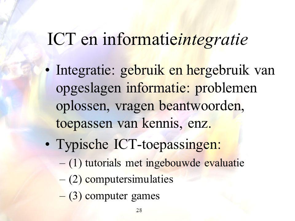 28 ICT en informatieintegratie Integratie: gebruik en hergebruik van opgeslagen informatie: problemen oplossen, vragen beantwoorden, toepassen van ken