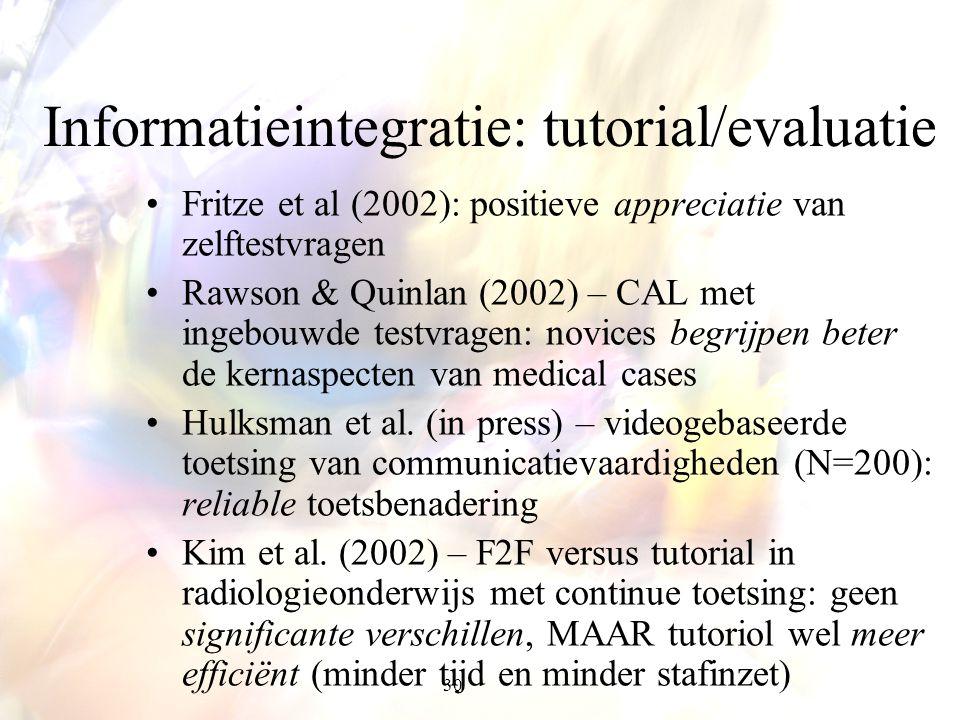 30 Informatieintegratie: tutorial/evaluatie Fritze et al (2002): positieve appreciatie van zelftestvragen Rawson & Quinlan (2002) – CAL met ingebouwde