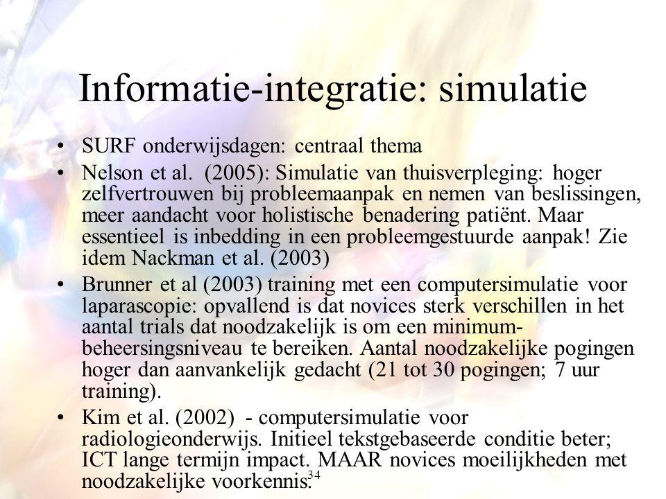 34 Informatie-integratie: simulatie SURF onderwijsdagen: centraal thema Nelson et al. (2005): Simulatie van thuisverpleging: hoger zelfvertrouwen bij