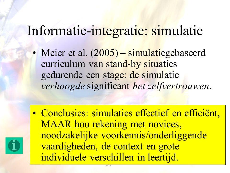 36 Informatie-integratie: simulatie Meier et al. (2005) – simulatiegebaseerd curriculum van stand-by situaties gedurende een stage: de simulatie verho