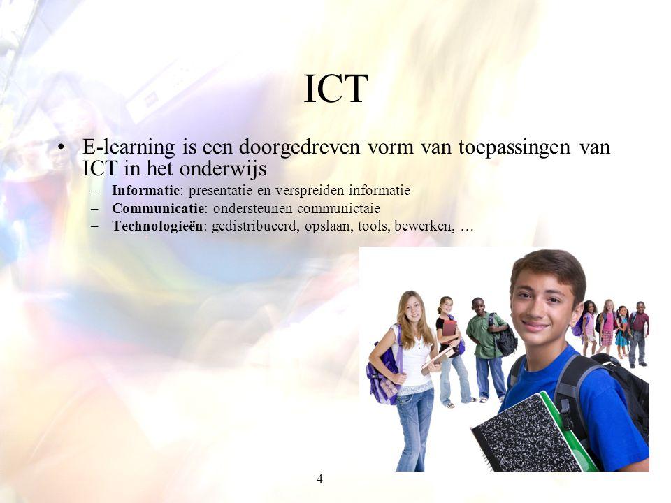 4 ICT E-learning is een doorgedreven vorm van toepassingen van ICT in het onderwijs –Informatie: presentatie en verspreiden informatie –Communicatie: