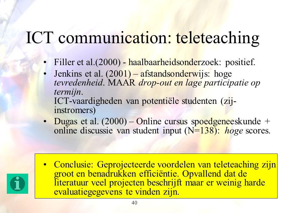40 ICT communication: teleteaching Filler et al.(2000) - haalbaarheidsonderzoek: positief. Jenkins et al. (2001) – afstandsonderwijs: hoge tevredenhei