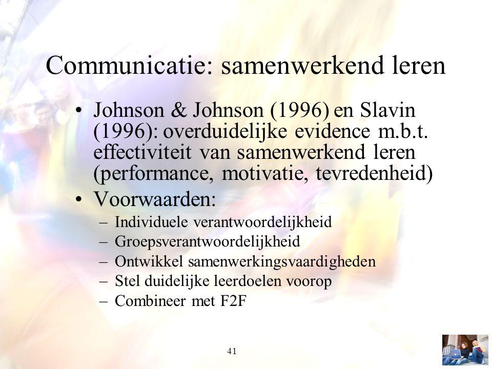 41 Communicatie: samenwerkend leren Johnson & Johnson (1996) en Slavin (1996): overduidelijke evidence m.b.t. effectiviteit van samenwerkend leren (pe
