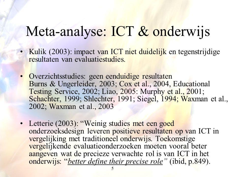 5 Meta-analyse: ICT & onderwijs Kulik (2003): impact van ICT niet duidelijk en tegenstrijdige resultaten van evaluatiestudies. Overzichtsstudies: geen