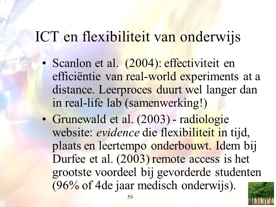 59 ICT en flexibiliteit van onderwijs Scanlon et al. (2004): effectiviteit en efficiëntie van real-world experiments at a distance. Leerproces duurt w