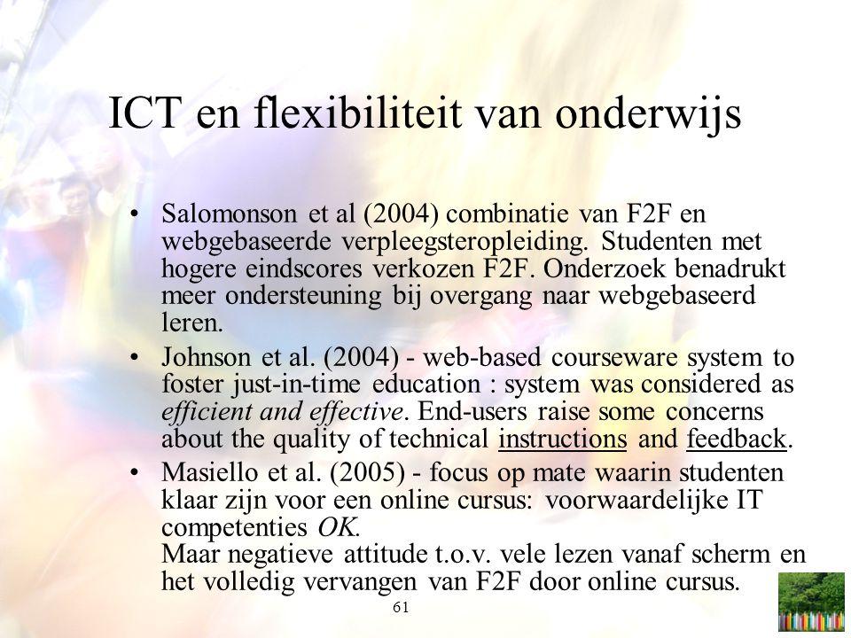 61 ICT en flexibiliteit van onderwijs Salomonson et al (2004) combinatie van F2F en webgebaseerde verpleegsteropleiding. Studenten met hogere eindscor