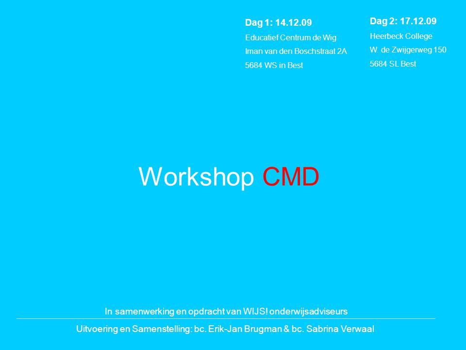 Workshop CMD Uitvoering en Samenstelling: bc. Erik-Jan Brugman & bc. Sabrina Verwaal Dag 2: 17.12.09 Heerbeck College W. de Zwijgerweg 150 5684 SL Bes