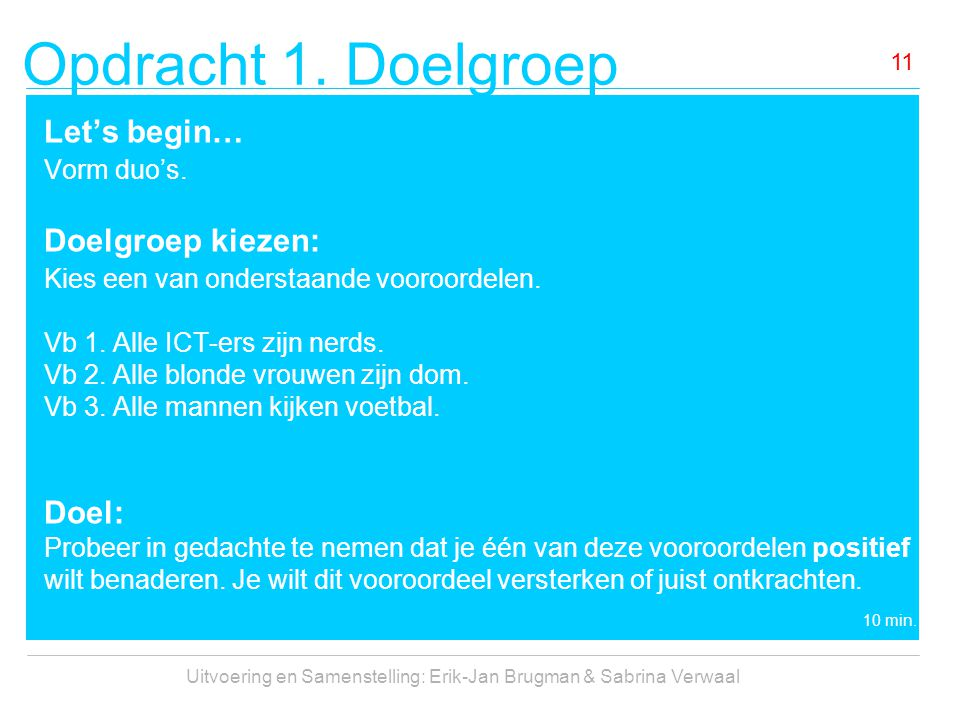 Opdracht 1. Doelgroep Uitvoering en Samenstelling: Erik-Jan Brugman & Sabrina Verwaal 11 Let's begin… Vorm duo's. Doelgroep kiezen: Kies een van onder