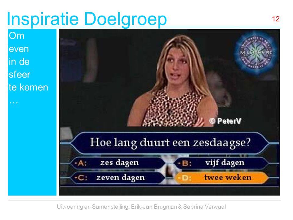 Inspiratie Doelgroep Uitvoering en Samenstelling: Erik-Jan Brugman & Sabrina Verwaal 12 Om even in de sfeer te komen …