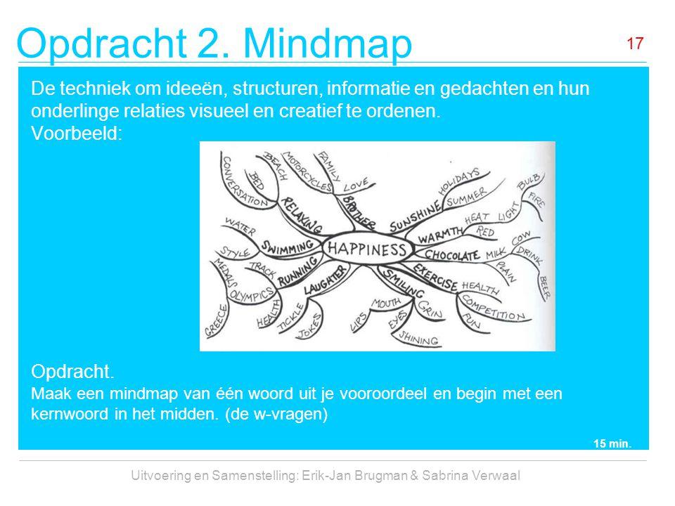 Opdracht 2. Mindmap Uitvoering en Samenstelling: Erik-Jan Brugman & Sabrina Verwaal 17 De techniek om ideeën, structuren, informatie en gedachten en h