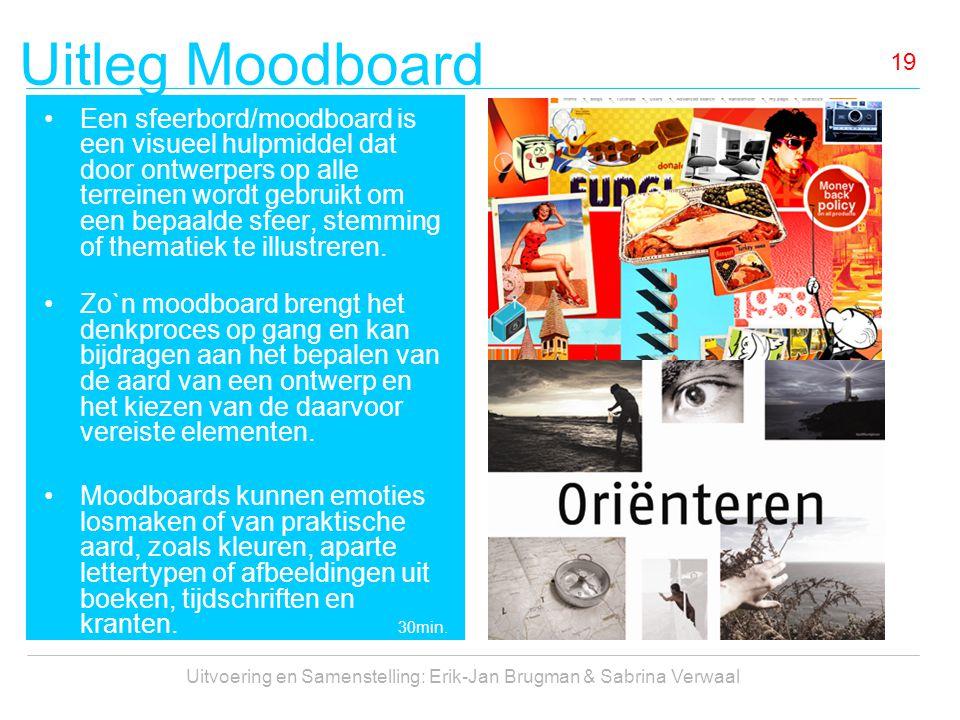 Uitleg Moodboard Uitvoering en Samenstelling: Erik-Jan Brugman & Sabrina Verwaal 19 Een sfeerbord/moodboard is een visueel hulpmiddel dat door ontwerp