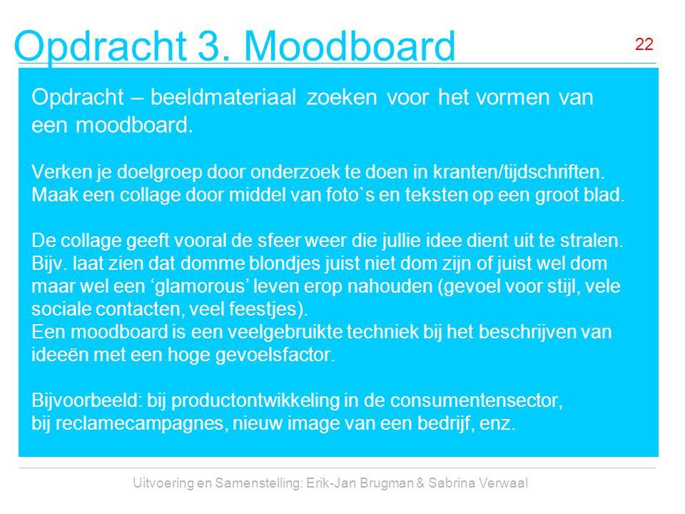 Opdracht 3. Moodboard Uitvoering en Samenstelling: Erik-Jan Brugman & Sabrina Verwaal 22 Opdracht – beeldmateriaal zoeken voor het vormen van een mood