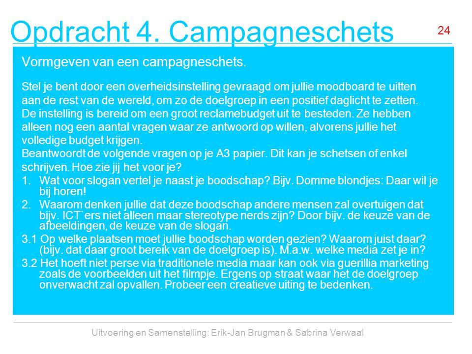 Opdracht 4. Campagneschets Uitvoering en Samenstelling: Erik-Jan Brugman & Sabrina Verwaal 24 Vormgeven van een campagneschets. Stel je bent door een