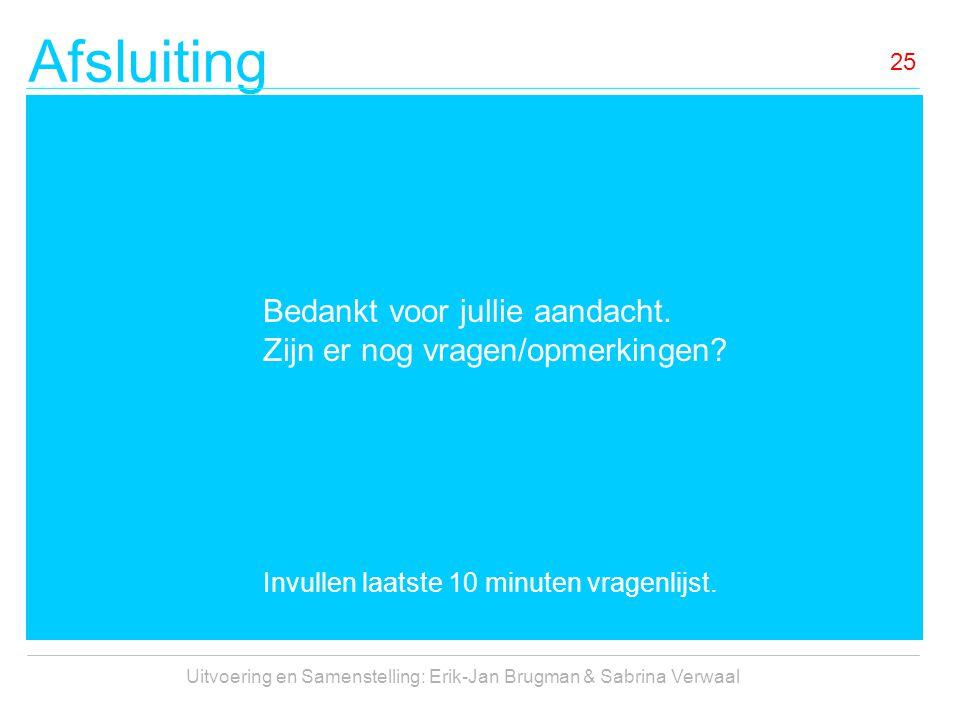 Afsluiting Uitvoering en Samenstelling: Erik-Jan Brugman & Sabrina Verwaal 25 Bedankt voor jullie aandacht. Zijn er nog vragen/opmerkingen? Invullen l