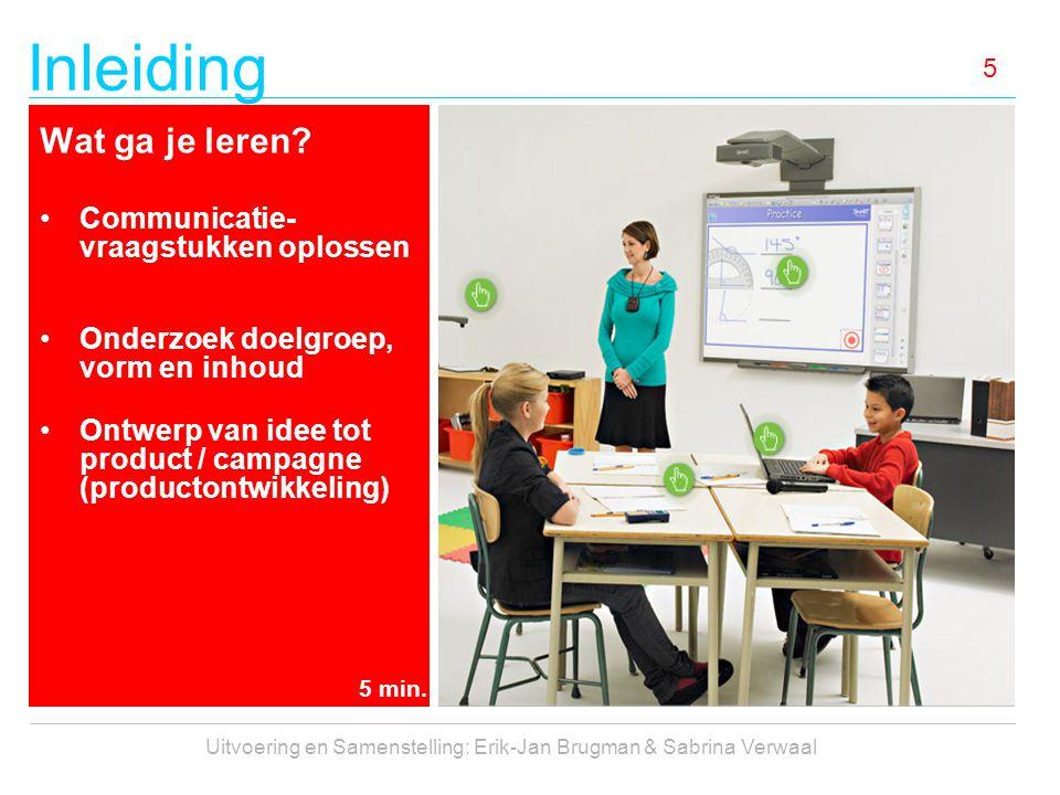 Inleiding Uitvoering en Samenstelling: Erik-Jan Brugman & Sabrina Verwaal 5 Wat ga je leren? Communicatie- vraagstukken oplossen Onderzoek doelgroep,