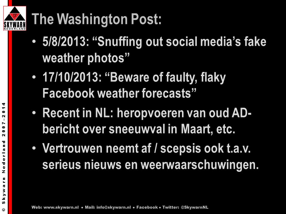 © S k y w a r n N e d e r l a n d 2 0 0 7 – 2 0 1 4 The Washington Post: 5/8/2013: Snuffing out social media's fake weather photos 17/10/2013: Beware of faulty, flaky Facebook weather forecasts Recent in NL: heropvoeren van oud AD- bericht over sneeuwval in Maart, etc.