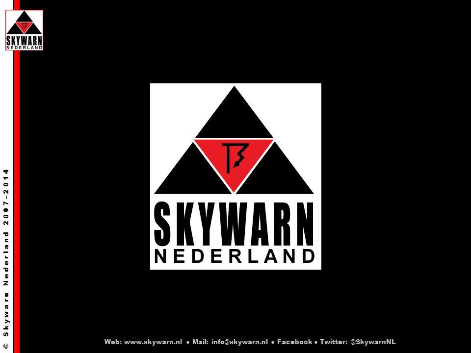 © S k y w a r n N e d e r l a n d 2 0 0 7 – 2 0 1 4 Web: www.skywarn.nl ● Mail: info@skywarn.nl ● Facebook ● Twitter: @SkywarnNL