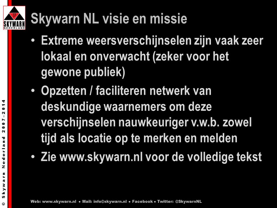 © S k y w a r n N e d e r l a n d 2 0 0 7 – 2 0 1 4 Skywarn Nederland Volledig open en transparante organisatie Kenniscentrum v.w.b.