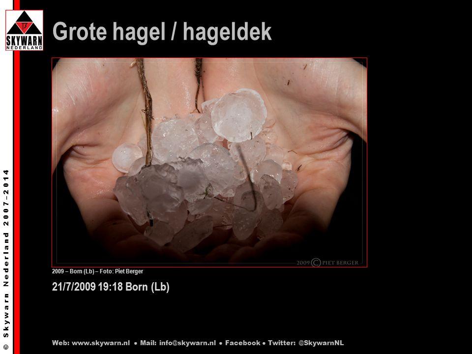 © S k y w a r n N e d e r l a n d 2 0 0 7 – 2 0 1 4 21/7/2009 19:18 Born (Lb) Grote hagel / hageldek Web: www.skywarn.nl ● Mail: info@skywarn.nl ● Facebook ● Twitter: @SkywarnNL 2009 – Born (Lb) – Foto: Piet Berger