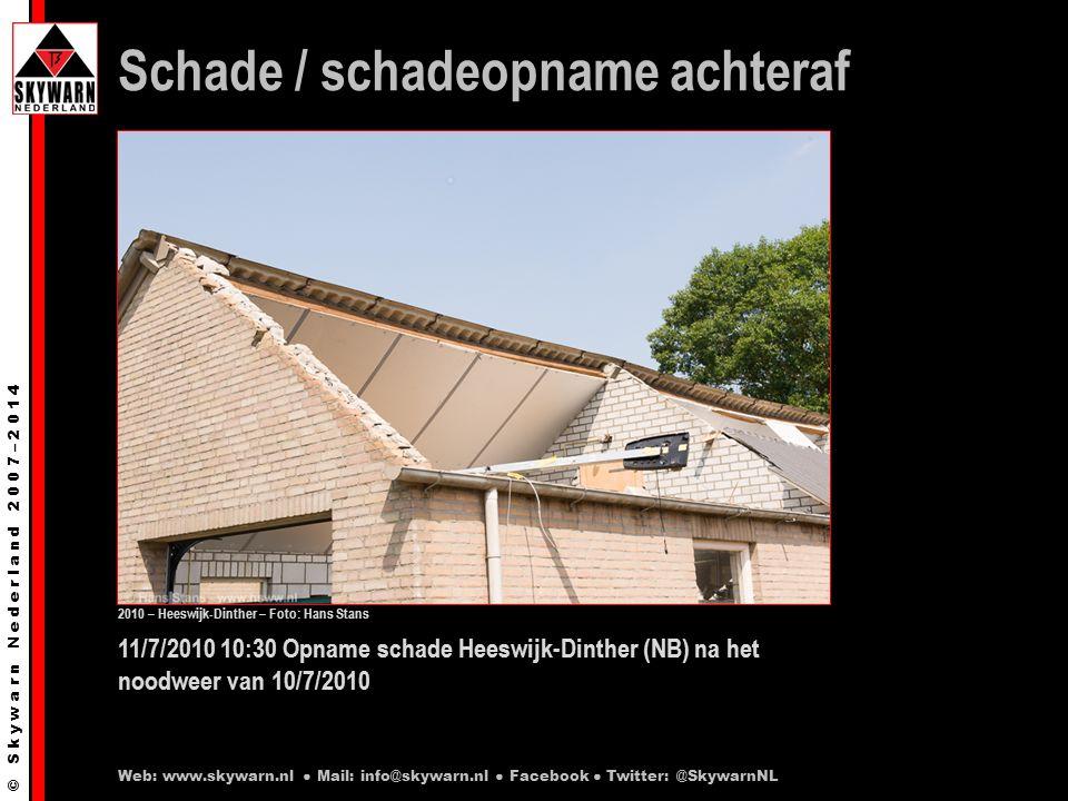 © S k y w a r n N e d e r l a n d 2 0 0 7 – 2 0 1 4 11/7/2010 10:30 Opname schade Heeswijk-Dinther (NB) na het noodweer van 10/7/2010 Schade / schadeopname achteraf Web: www.skywarn.nl ● Mail: info@skywarn.nl ● Facebook ● Twitter: @SkywarnNL 2010 – Heeswijk-Dinther – Foto: Hans Stans