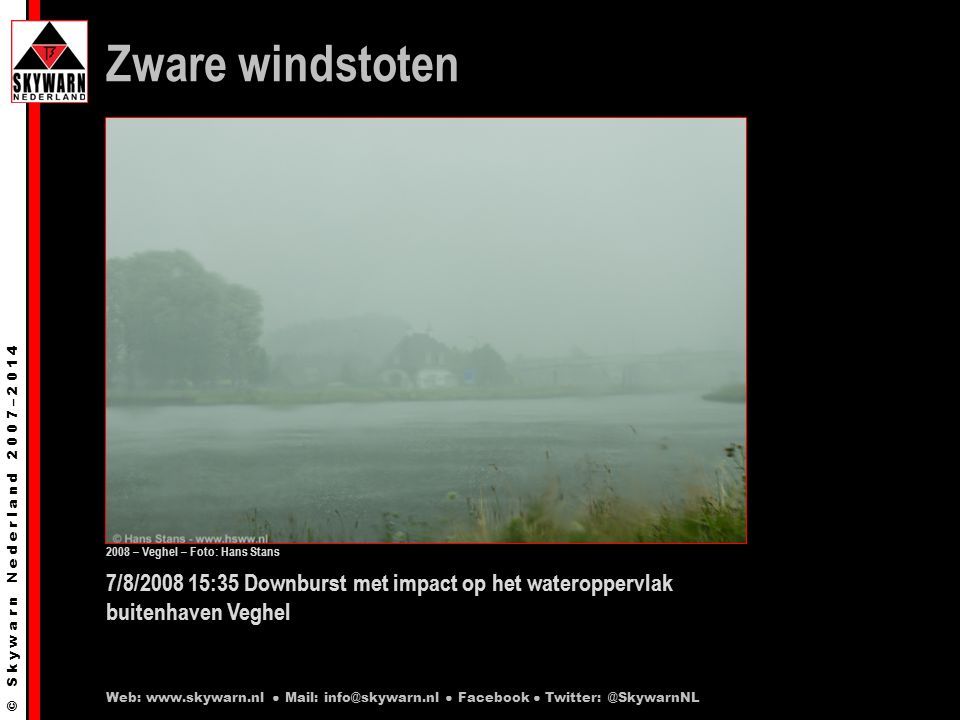 © S k y w a r n N e d e r l a n d 2 0 0 7 – 2 0 1 4 7/8/2008 15:35 Downburst met impact op het wateroppervlak buitenhaven Veghel Zware windstoten Web: www.skywarn.nl ● Mail: info@skywarn.nl ● Facebook ● Twitter: @SkywarnNL 2008 – Veghel – Foto: Hans Stans