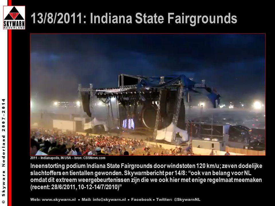 © S k y w a r n N e d e r l a n d 2 0 0 7 – 2 0 1 4 Ineenstorting podium Indiana State Fairgrounds door windstoten 120 km/u; zeven dodelijke slachtoffers en tientallen gewonden.