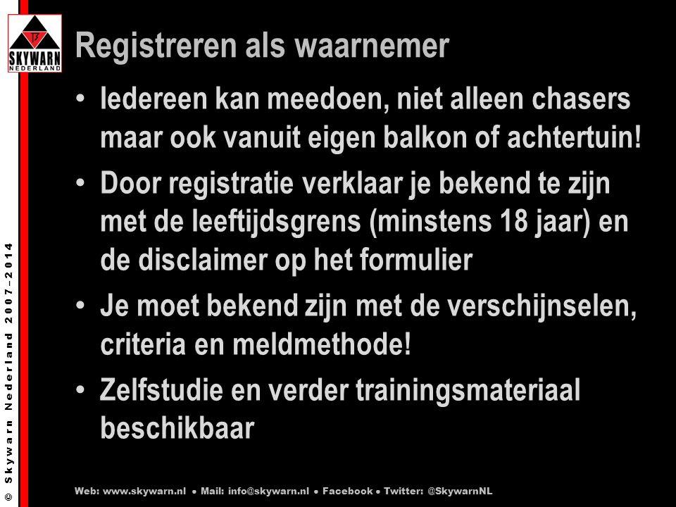 © S k y w a r n N e d e r l a n d 2 0 0 7 – 2 0 1 4 Registreren als waarnemer Iedereen kan meedoen, niet alleen chasers maar ook vanuit eigen balkon of achtertuin.