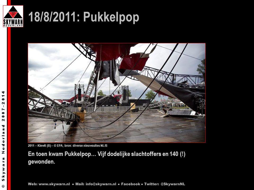 © S k y w a r n N e d e r l a n d 2 0 0 7 – 2 0 1 4 En toen kwam Pukkelpop… Vijf dodelijke slachtoffers en 140 (!) gewonden.
