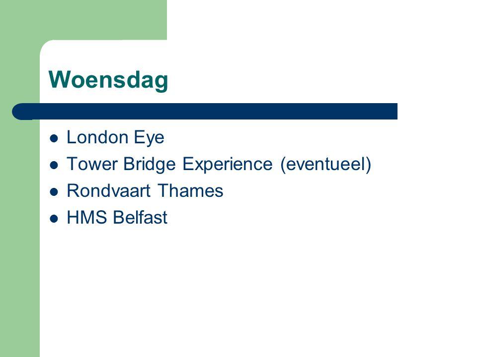 Woensdag London Eye Tower Bridge Experience (eventueel) Rondvaart Thames HMS Belfast