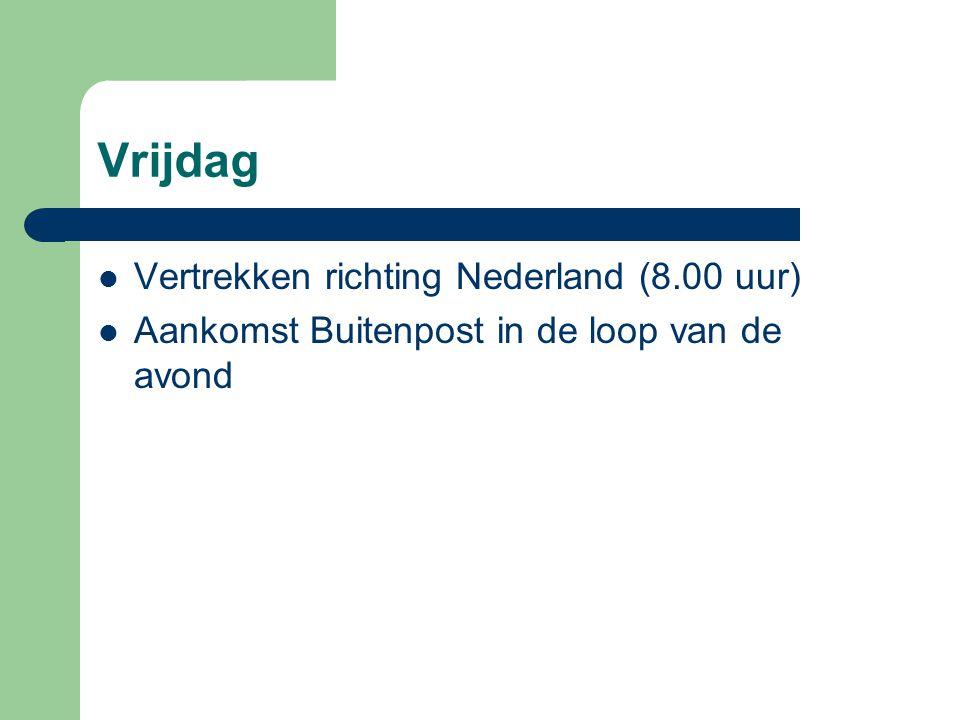 Vrijdag Vertrekken richting Nederland (8.00 uur) Aankomst Buitenpost in de loop van de avond