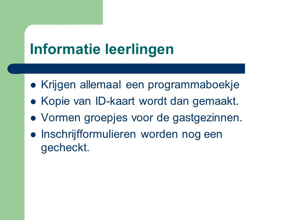 Informatie leerlingen Krijgen allemaal een programmaboekje Kopie van ID-kaart wordt dan gemaakt.