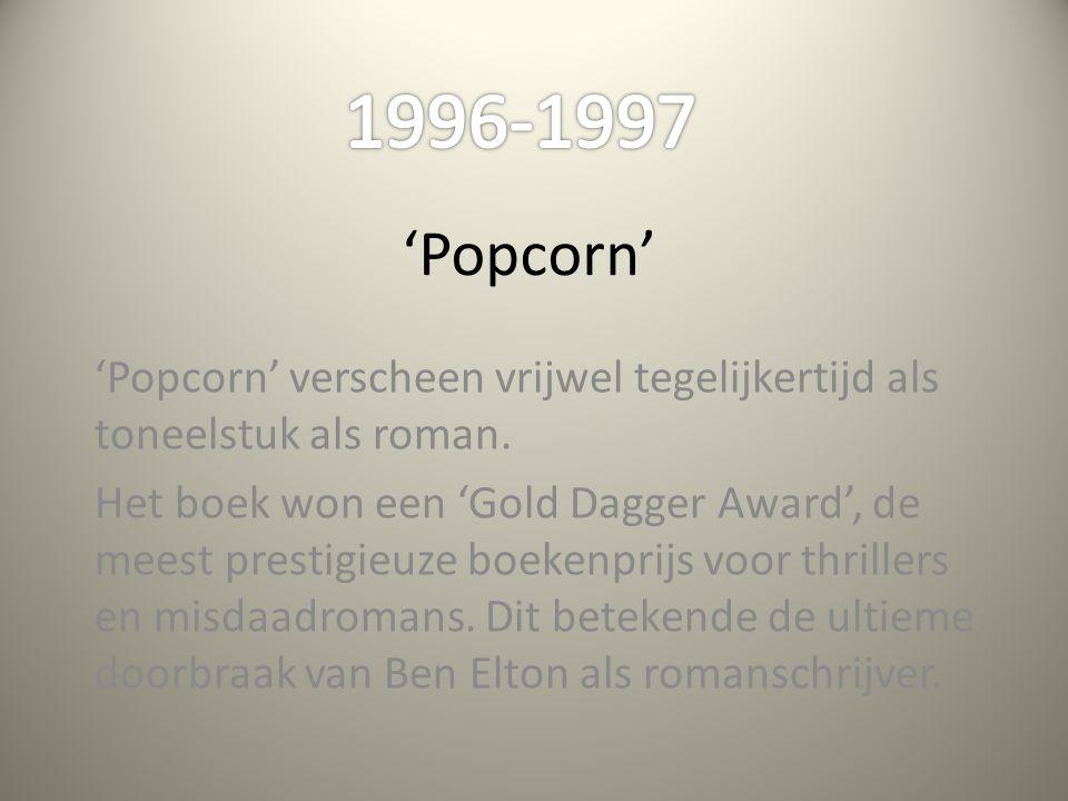 'Popcorn' 'Popcorn' verscheen vrijwel tegelijkertijd als toneelstuk als roman. Het boek won een 'Gold Dagger Award', de meest prestigieuze boekenprijs
