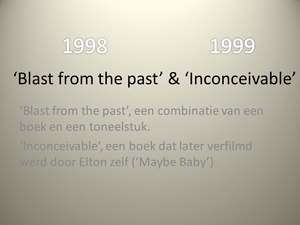 'Blast from the past' & 'Inconceivable' 'Blast from the past', een combinatie van een boek en een toneelstuk. 'Inconceivable', een boek dat later verf