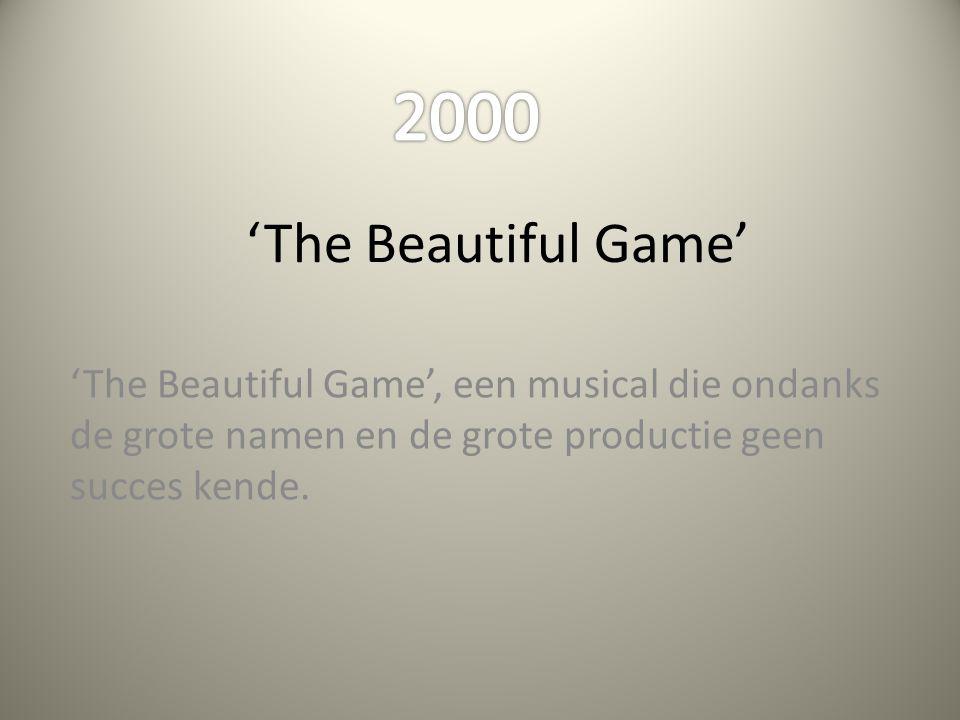 'The Beautiful Game' 'The Beautiful Game', een musical die ondanks de grote namen en de grote productie geen succes kende.